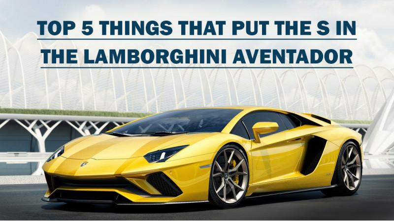 Lamborghini Aventador S: Top 5 five things to expect
